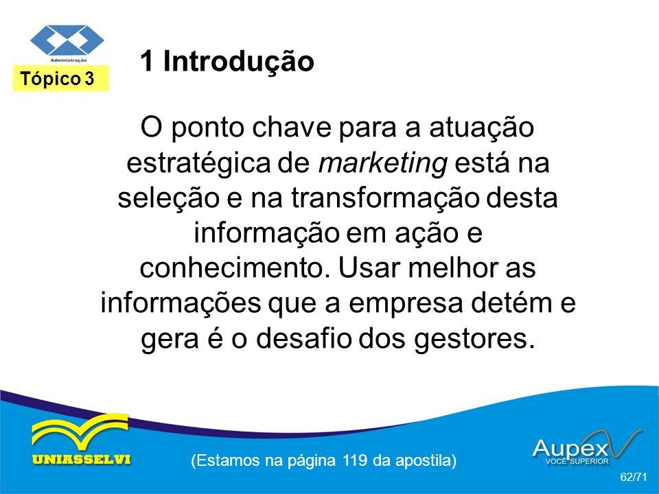 1 Introdução O ponto chave para a atuação estratégica de marketing está na seleção e na transformação desta informação em ação e conhecimento. Usar me