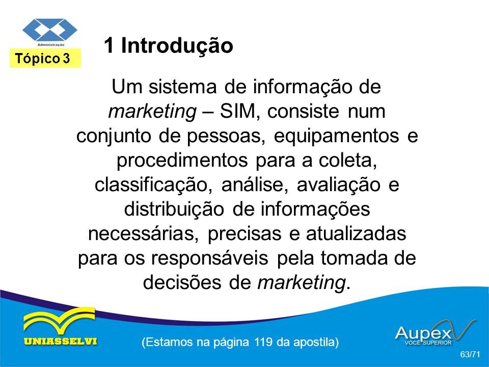 1 Introdução Um sistema de informação de marketing – SIM, consiste num conjunto de pessoas, equipamentos e procedimentos para a coleta, classificação,