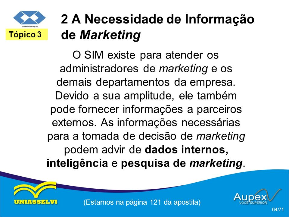 2 A Necessidade de Informação de Marketing O SIM existe para atender os administradores de marketing e os demais departamentos da empresa. Devido a su