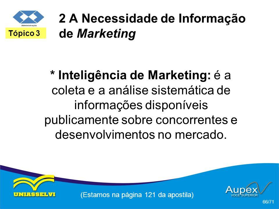 2 A Necessidade de Informação de Marketing * Inteligência de Marketing: é a coleta e a análise sistemática de informações disponíveis publicamente sob