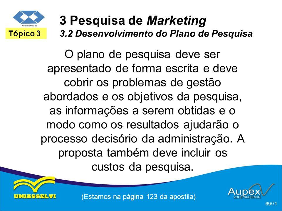 3 Pesquisa de Marketing 3.2 Desenvolvimento do Plano de Pesquisa O plano de pesquisa deve ser apresentado de forma escrita e deve cobrir os problemas