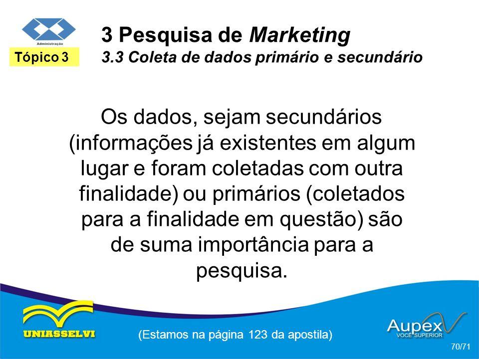3 Pesquisa de Marketing 3.3 Coleta de dados primário e secundário Os dados, sejam secundários (informações já existentes em algum lugar e foram coleta