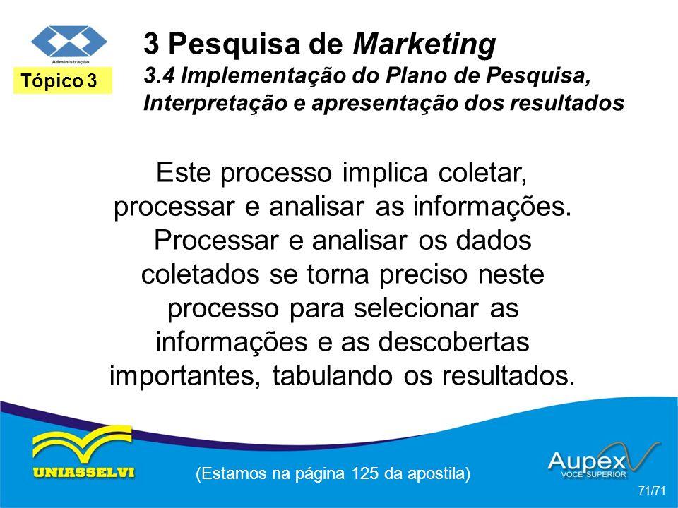 3 Pesquisa de Marketing 3.4 Implementação do Plano de Pesquisa, Interpretação e apresentação dos resultados Este processo implica coletar, processar e
