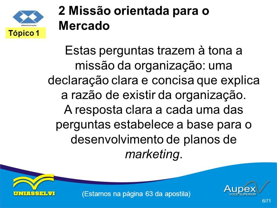 2 Missão orientada para o Mercado Estas perguntas trazem à tona a missão da organização: uma declaração clara e concisa que explica a razão de existir