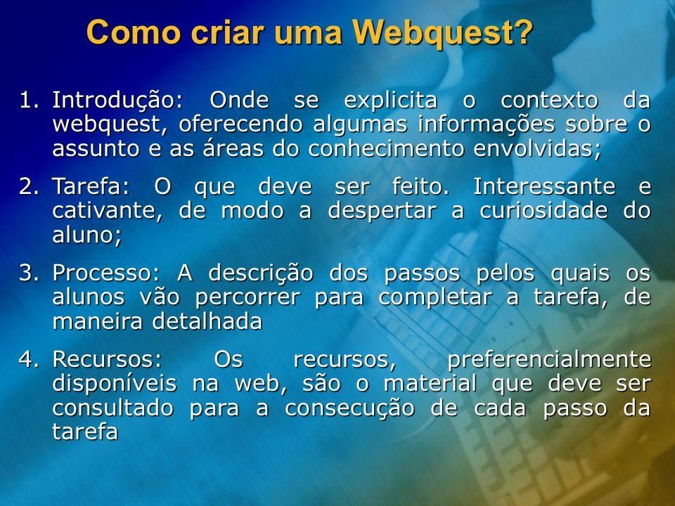 1.Introdução: Onde se explicita o contexto da webquest, oferecendo algumas informações sobre o assunto e as áreas do conhecimento envolvidas; 2.Tarefa