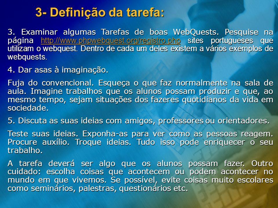 3- Definição da tarefa: 3. Examinar algumas Tarefas de boas WebQuests. Pesquise na página http://www.phpwebquest.org/registro.php sites portugueses qu