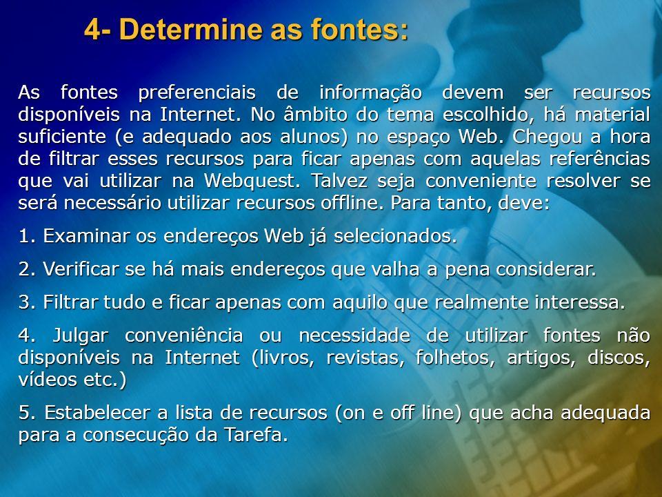 4- Determine as fontes: As fontes preferenciais de informação devem ser recursos disponíveis na Internet. No âmbito do tema escolhido, há material suf