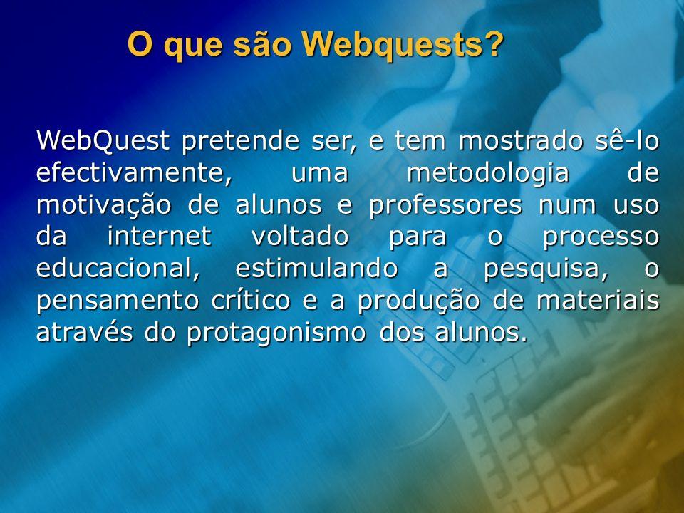 O que são Webquests? WebQuest pretende ser, e tem mostrado sê-lo efectivamente, uma metodologia de motivação de alunos e professores num uso da intern