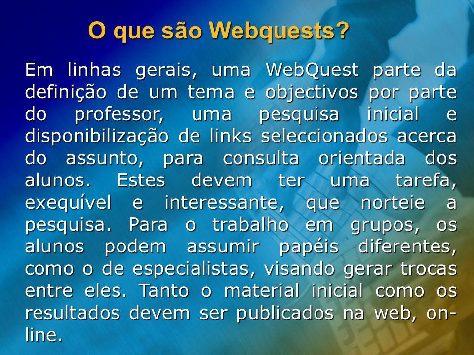 O que são Webquests? Em linhas gerais, uma WebQuest parte da definição de um tema e objectivos por parte do professor, uma pesquisa inicial e disponib
