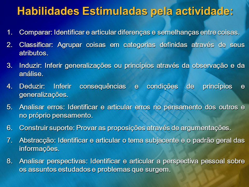 Habilidades Estimuladas pela actividade: 1.Comparar: Identificar e articular diferenças e semelhanças entre coisas. 2.Classificar: Agrupar coisas em c