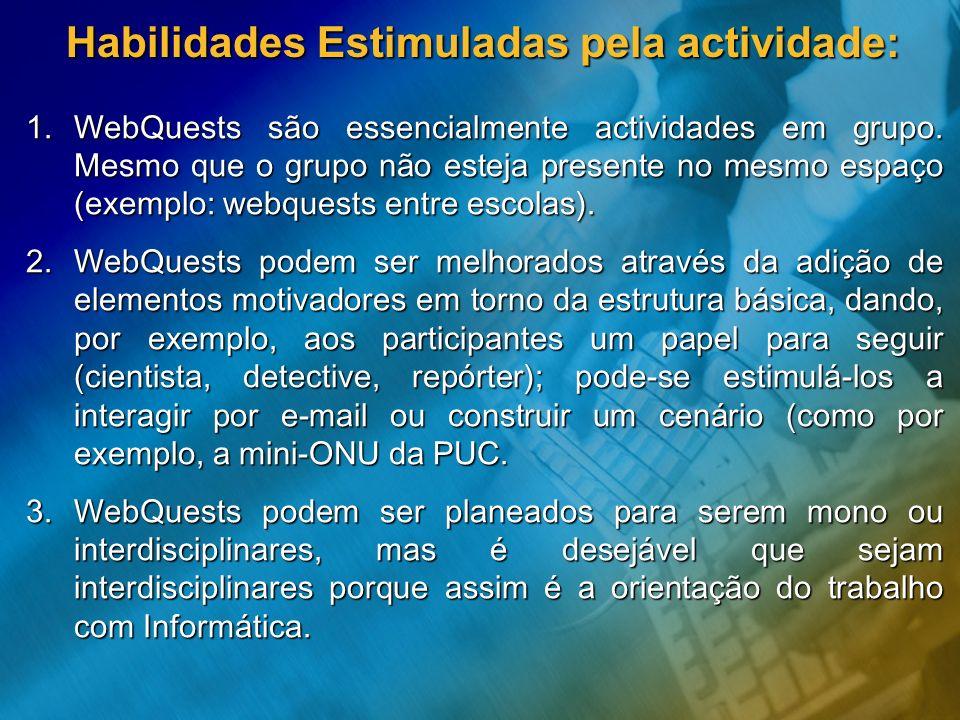 Habilidades Estimuladas pela actividade: 1.WebQuests são essencialmente actividades em grupo. Mesmo que o grupo não esteja presente no mesmo espaço (e