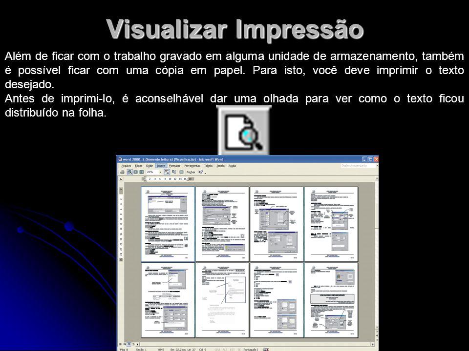 Visualizar Impressão Além de ficar com o trabalho gravado em alguma unidade de armazenamento, também é possível ficar com uma cópia em papel.