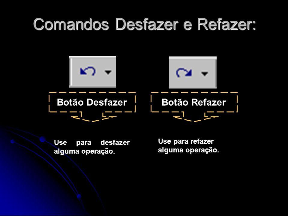 Comandos Desfazer e Refazer: Botão DesfazerBotão Refazer Use para desfazer alguma operação.