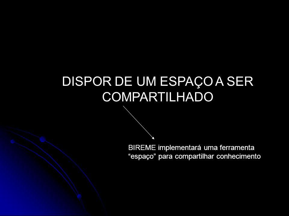 DISPOR DE UM ESPAÇO A SER COMPARTILHADO BIREME implementará uma ferramenta espaço para compartilhar conhecimento