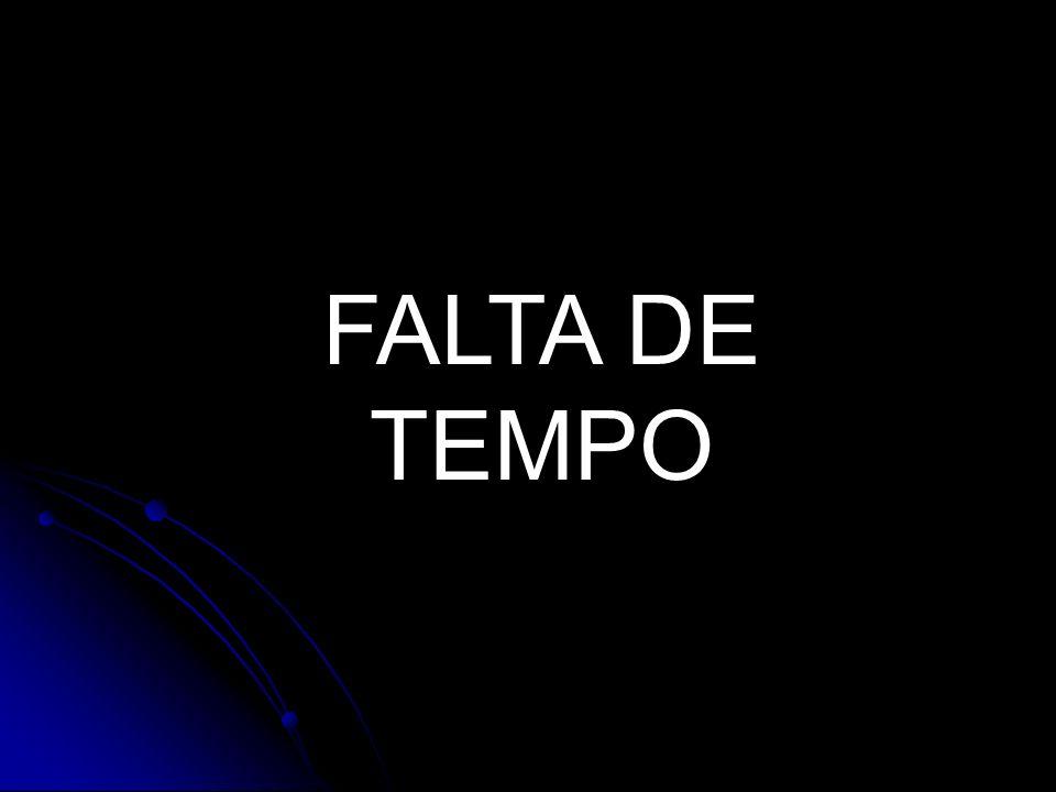FALTA DE TEMPO