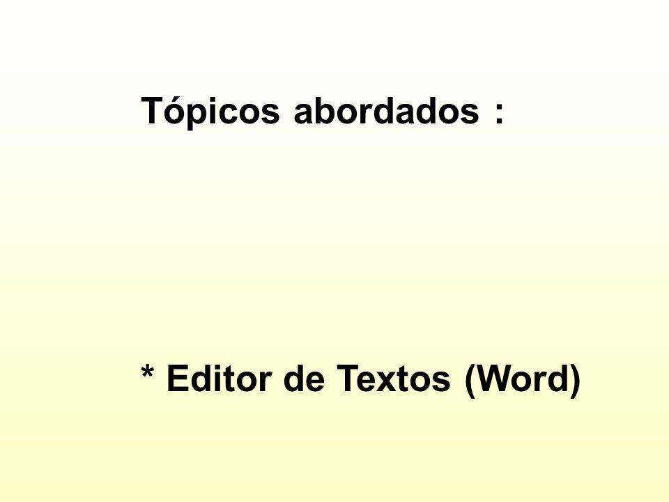 Tópicos abordados : * Editor de Textos (Word)