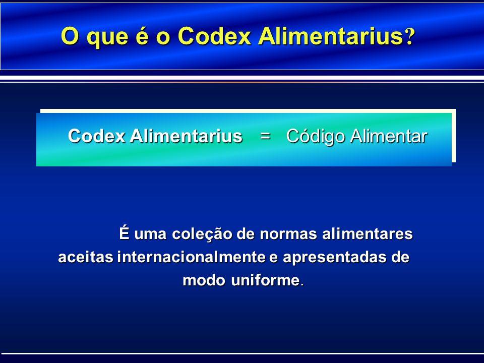 O que é o Codex Alimentarius ? É uma coleção de normas alimentares aceitas internacionalmente e apresentadas de aceitas internacionalmente e apresenta