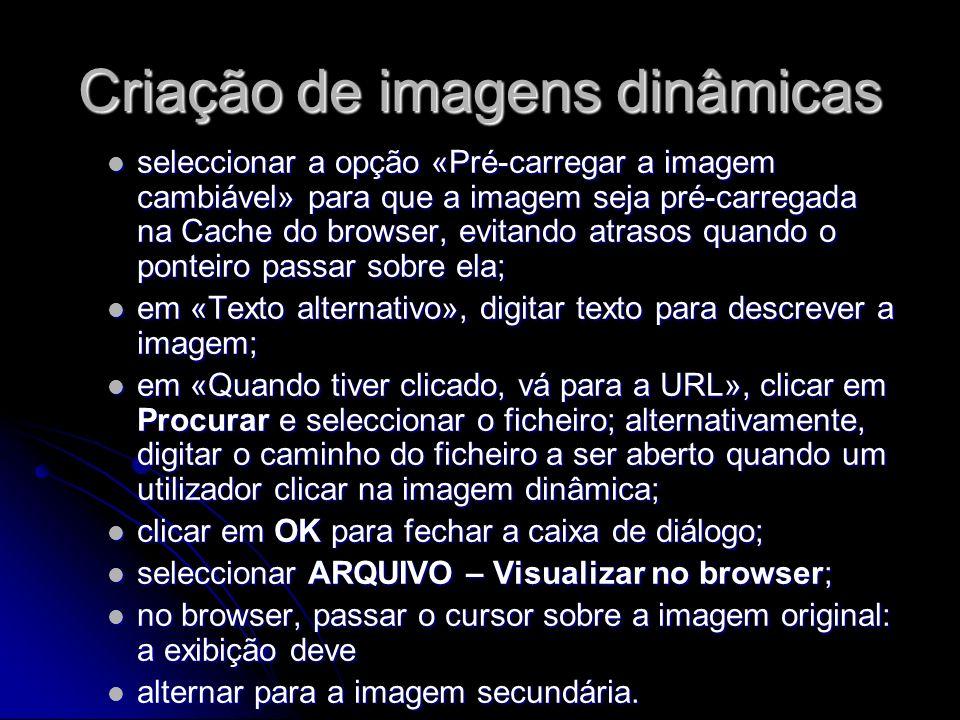 Criação de imagens dinâmicas seleccionar a opção «Pré-carregar a imagem cambiável» para que a imagem seja pré-carregada na Cache do browser, evitando