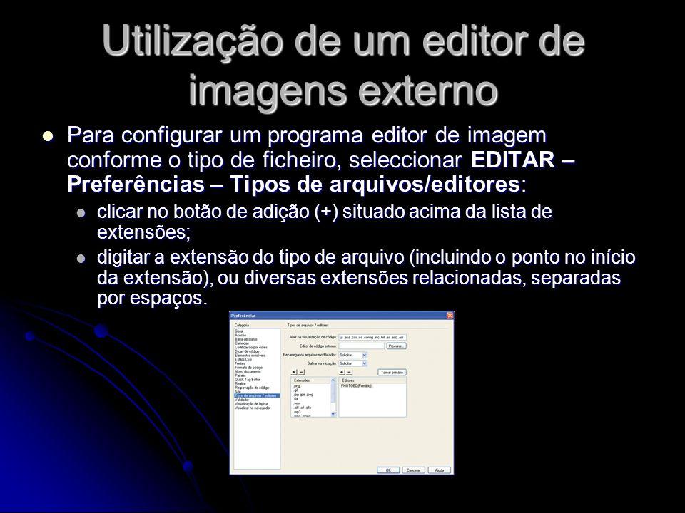Utilização de um editor de imagens externo Para configurar um programa editor de imagem conforme o tipo de ficheiro, seleccionar EDITAR – Preferências