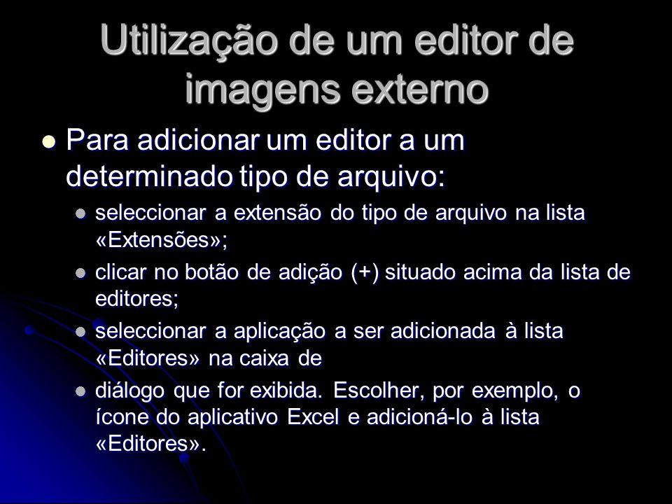 Utilização de um editor de imagens externo Para adicionar um editor a um determinado tipo de arquivo: Para adicionar um editor a um determinado tipo d