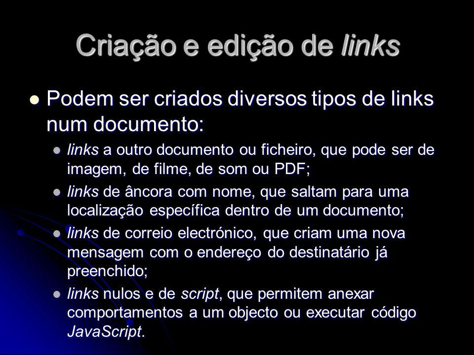 Criação e edição de links Para adicionar uma hiperligação utilizando o comando Hyperlink: Para adicionar uma hiperligação utilizando o comando Hyperlink: colocar o ponto de inserção onde a hiperligação deve ser inserida no documento; colocar o ponto de inserção onde a hiperligação deve ser inserida no documento; escolher INSERIR – Hyperlink ou, na barra Inserir, seleccionar o separador «Comuns» e clicar no botão Hyperlink; escolher INSERIR – Hyperlink ou, na barra Inserir, seleccionar o separador «Comuns» e clicar no botão Hyperlink; Preencher a caixa de diálogo; Preencher a caixa de diálogo; Clicar em OK.