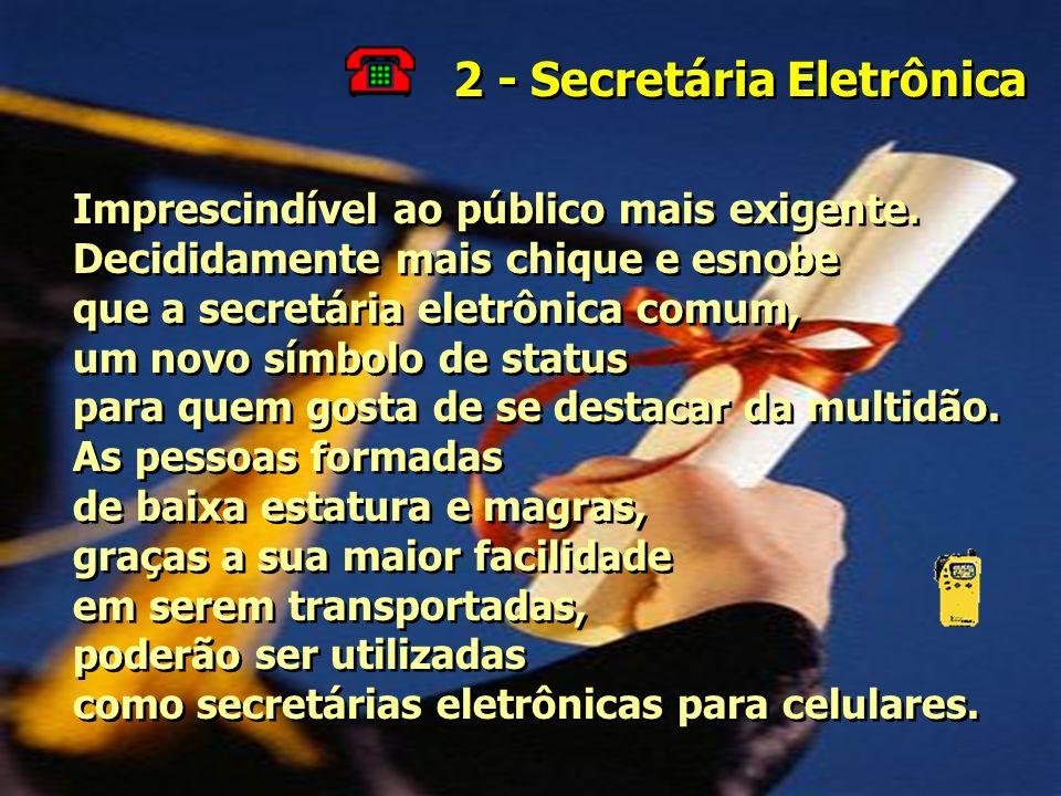 2 - Secretária Eletrônica Imprescindível ao público mais exigente.