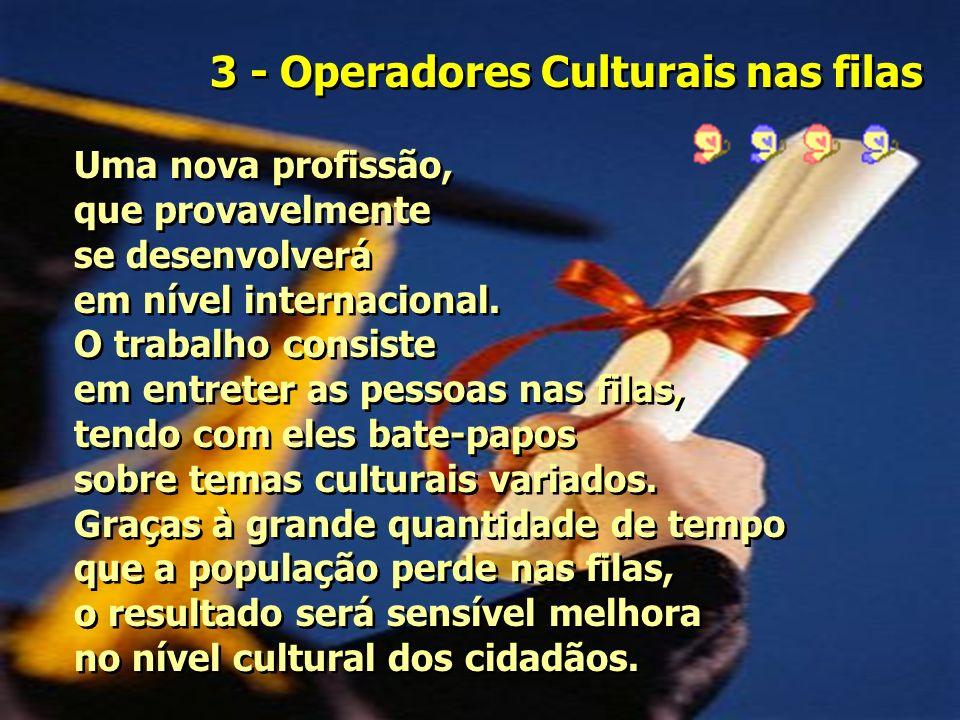 3 - Operadores Culturais nas filas Uma nova profissão, que provavelmente se desenvolverá em nível internacional.