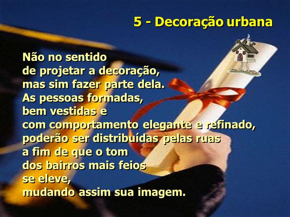 5 - Decoração urbana Não no sentido de projetar a decoração, mas sim fazer parte dela.