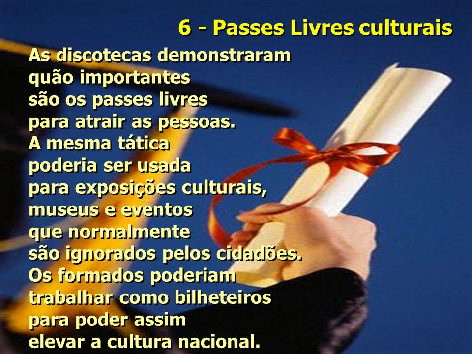 6 - Passes Livres culturais As discotecas demonstraram quão importantes são os passes livres para atrair as pessoas.