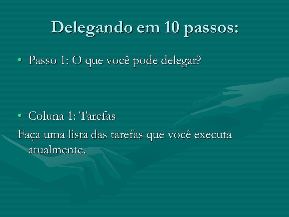 Delegando em 10 passos: Passo 1: O que você pode delegar?Passo 1: O que você pode delegar? Coluna 1: TarefasColuna 1: Tarefas Faça uma lista das taref