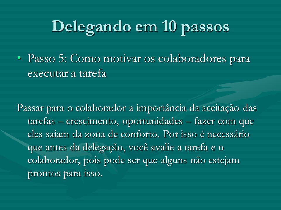 Delegando em 10 passos Passo 5: Como motivar os colaboradores para executar a tarefaPasso 5: Como motivar os colaboradores para executar a tarefa Pass