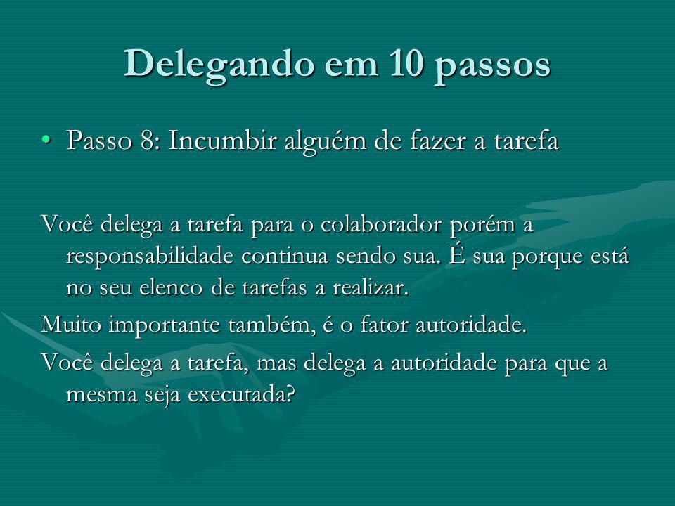 Delegando em 10 passos Passo 8: Incumbir alguém de fazer a tarefaPasso 8: Incumbir alguém de fazer a tarefa Você delega a tarefa para o colaborador po