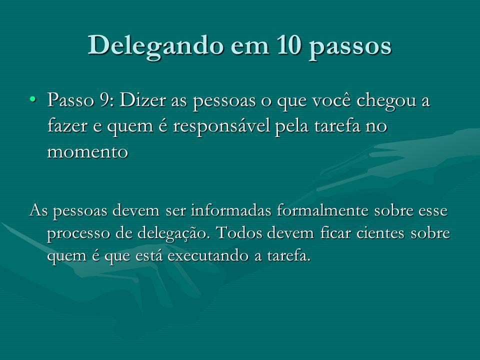 Delegando em 10 passos Passo 9: Dizer as pessoas o que você chegou a fazer e quem é responsável pela tarefa no momentoPasso 9: Dizer as pessoas o que