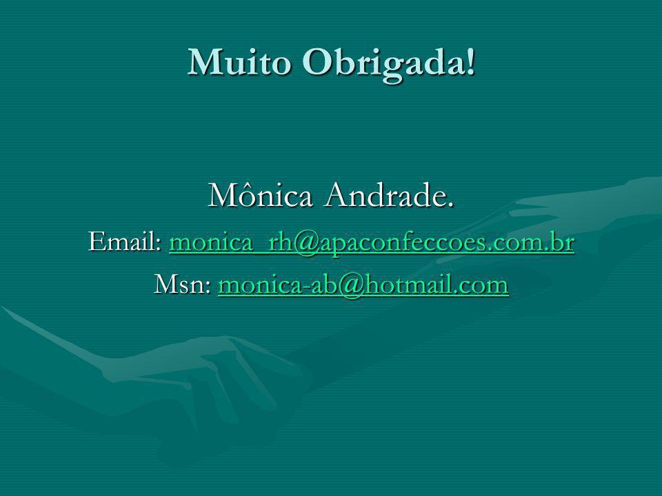 Muito Obrigada! Mônica Andrade. Email: monica_rh@apaconfeccoes.com.br monica_rh@apaconfeccoes.com.br Msn: monica-ab@hotmail.com monica-ab@hotmail.com