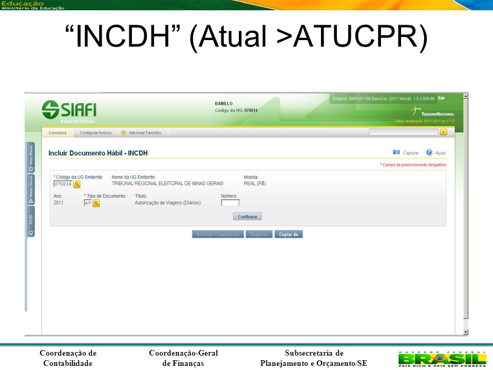 Coordenação de Contabilidade Coordenação-Geral de Finanças Subsecretaria de Planejamento e Orçamento/SE INCDH (Atual >ATUCPR)