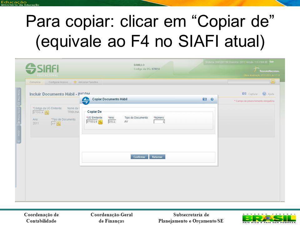Coordenação de Contabilidade Coordenação-Geral de Finanças Subsecretaria de Planejamento e Orçamento/SE Para copiar: clicar em Copiar de (equivale ao F4 no SIAFI atual)