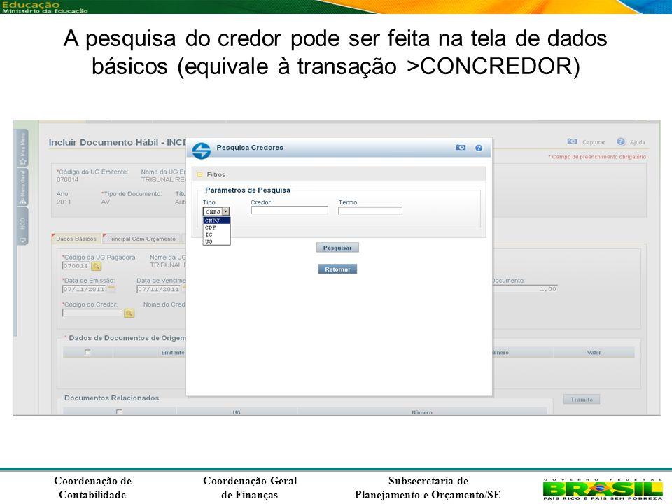 Coordenação de Contabilidade Coordenação-Geral de Finanças Subsecretaria de Planejamento e Orçamento/SE A pesquisa do credor pode ser feita na tela de dados básicos (equivale à transação >CONCREDOR)