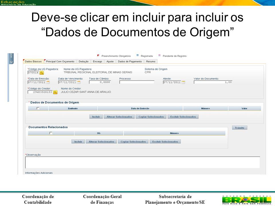 Coordenação de Contabilidade Coordenação-Geral de Finanças Subsecretaria de Planejamento e Orçamento/SE Deve-se clicar em incluir para incluir os Dados de Documentos de Origem