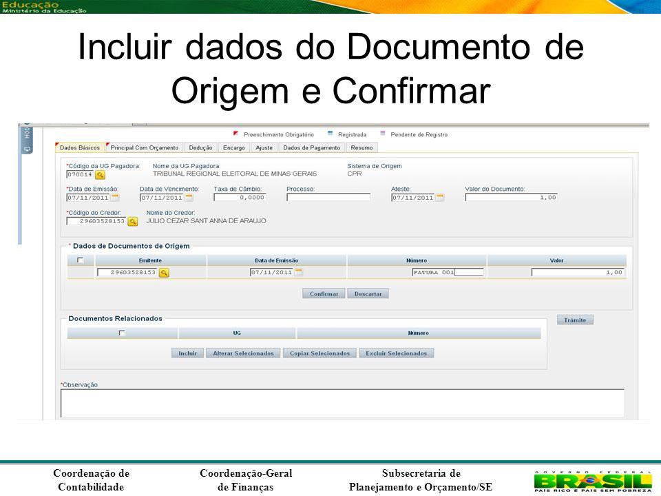 Coordenação de Contabilidade Coordenação-Geral de Finanças Subsecretaria de Planejamento e Orçamento/SE Incluir dados do Documento de Origem e Confirmar