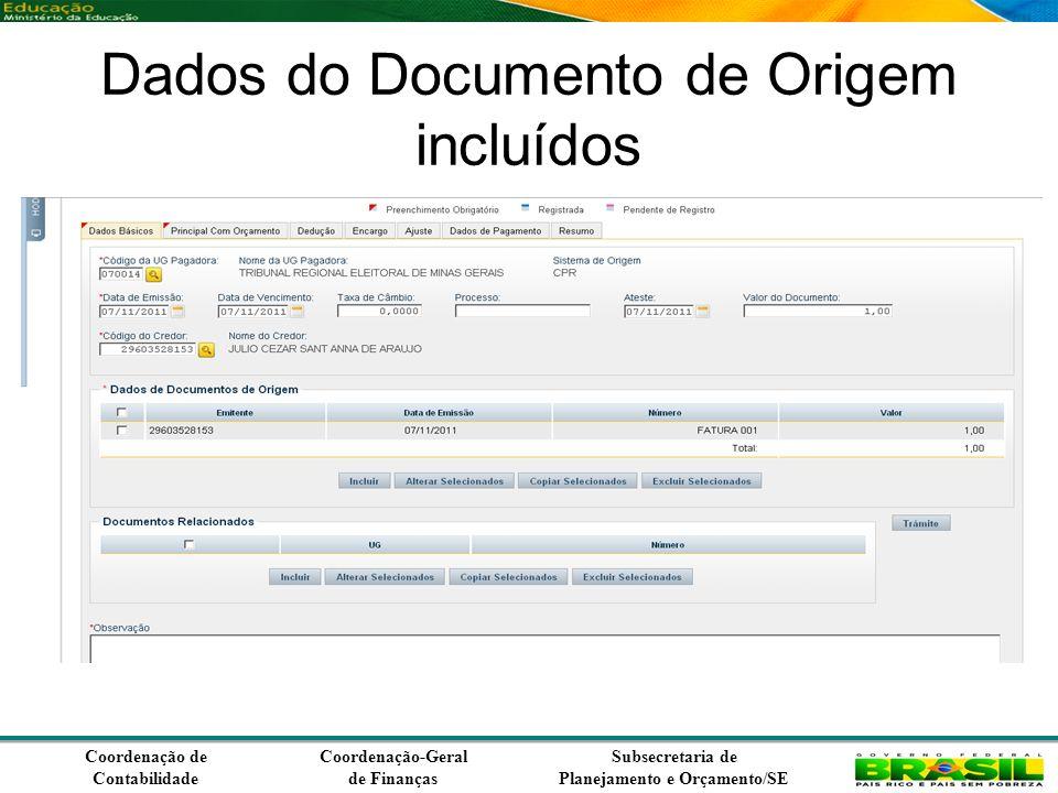 Coordenação de Contabilidade Coordenação-Geral de Finanças Subsecretaria de Planejamento e Orçamento/SE Dados do Documento de Origem incluídos