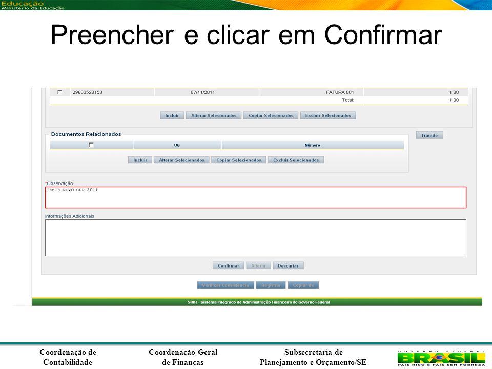 Coordenação de Contabilidade Coordenação-Geral de Finanças Subsecretaria de Planejamento e Orçamento/SE Preencher e clicar em Confirmar