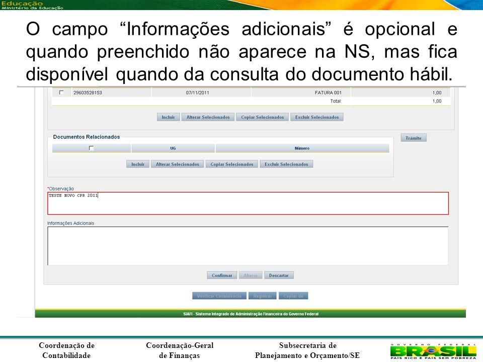 Coordenação de Contabilidade Coordenação-Geral de Finanças Subsecretaria de Planejamento e Orçamento/SE O campo Informações adicionais é opcional e quando preenchido não aparece na NS, mas fica disponível quando da consulta do documento hábil.