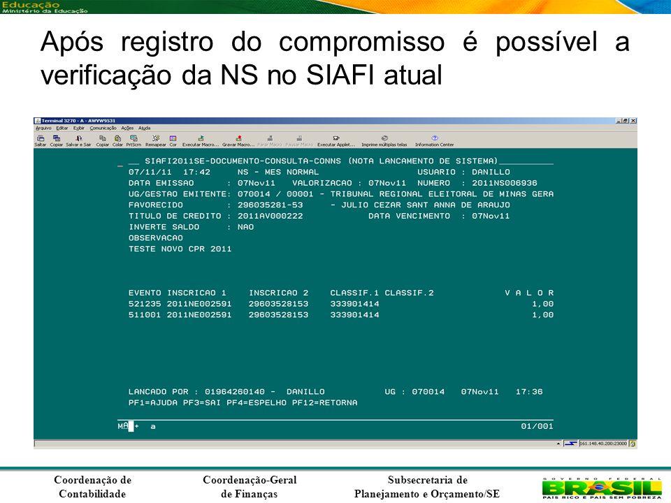 Coordenação de Contabilidade Coordenação-Geral de Finanças Subsecretaria de Planejamento e Orçamento/SE Após registro do compromisso é possível a verificação da NS no SIAFI atual