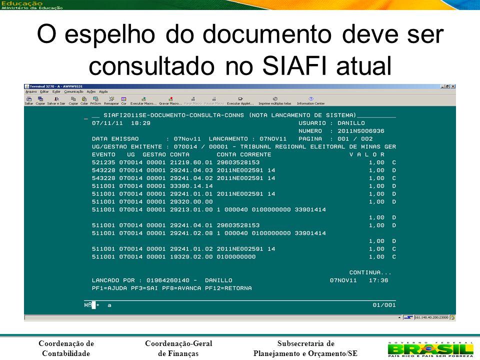 Coordenação de Contabilidade Coordenação-Geral de Finanças Subsecretaria de Planejamento e Orçamento/SE O espelho do documento deve ser consultado no SIAFI atual