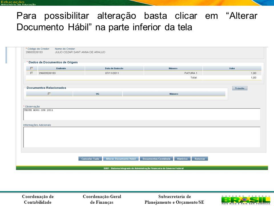 Coordenação de Contabilidade Coordenação-Geral de Finanças Subsecretaria de Planejamento e Orçamento/SE Para possibilitar alteração basta clicar em Alterar Documento Hábil na parte inferior da tela