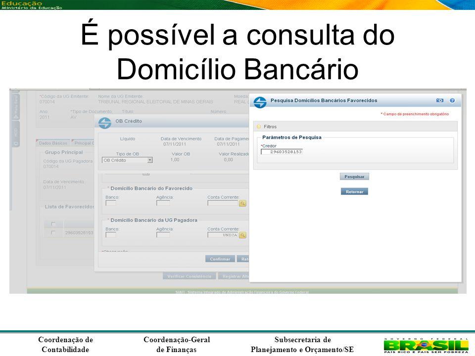 Coordenação de Contabilidade Coordenação-Geral de Finanças Subsecretaria de Planejamento e Orçamento/SE É possível a consulta do Domicílio Bancário