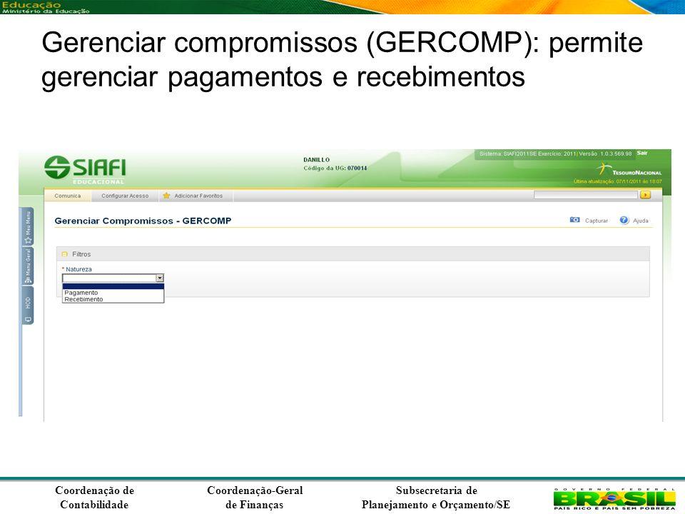 Coordenação de Contabilidade Coordenação-Geral de Finanças Subsecretaria de Planejamento e Orçamento/SE Gerenciar compromissos (GERCOMP): permite gerenciar pagamentos e recebimentos