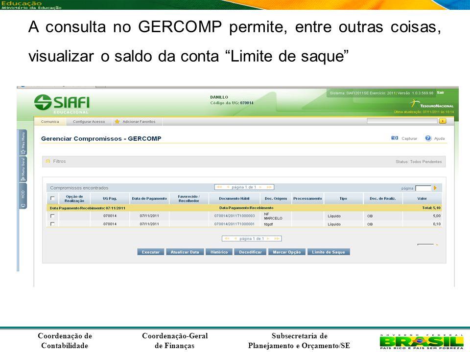 Coordenação de Contabilidade Coordenação-Geral de Finanças Subsecretaria de Planejamento e Orçamento/SE A consulta no GERCOMP permite, entre outras coisas, visualizar o saldo da conta Limite de saque