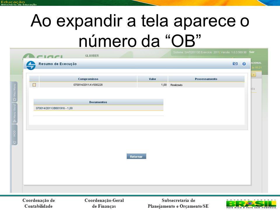 Coordenação de Contabilidade Coordenação-Geral de Finanças Subsecretaria de Planejamento e Orçamento/SE Ao expandir a tela aparece o número da OB