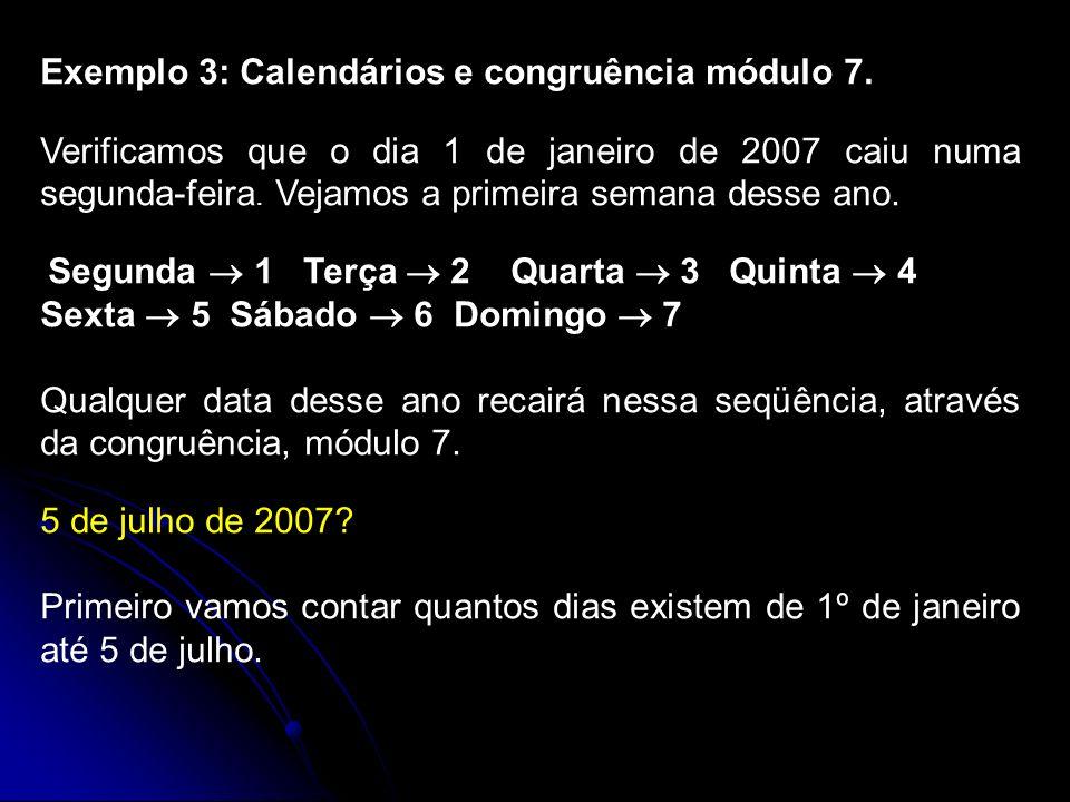 Exemplo 3: Calendários e congruência módulo 7. Verificamos que o dia 1 de janeiro de 2007 caiu numa segunda-feira. Vejamos a primeira semana desse ano